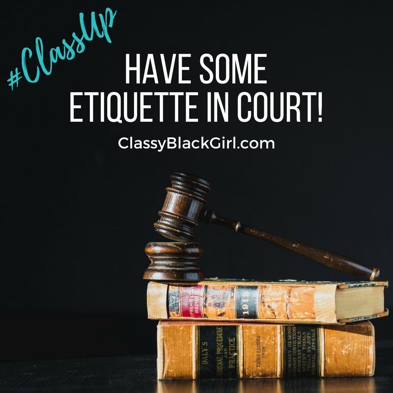 Court room Etiquette Classy #ClassUp Classy Black Girl